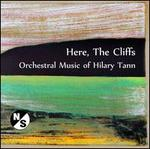 Here, the Cliffs: Orchestral Music of Hilary Tann
