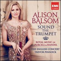 Sound the Trumpet: Royal Music of Purcell & Handel - Alison Balsom (trumpet); Iestyn Davies (counter tenor); Lucy Crowe (soprano); Simon Neal (harpsichord); The English Concert;...