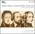 Chopin, Hiller, Liszt: Trois amis a Paris