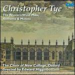 Christopher Tye: The Western Wind Mass, Anthems & Motets