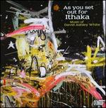 David Ashley White: as You Set Out for Ithaka [Audio Cd] Moores School Concert Chorale; David Ashley White; Betsy Cook Weber; Melaine Sonnenberg; Wayne Brooks; Timothy Hester; Daryl Robinson; Carly Jones; Timothy Jones; Nancy Weems; Karen Wylie; Rita...