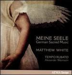 Meine Seele: German Sacred Music