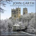 John Garth: Accompanied Keyboard Sonatas, Op. 2 and Op. 4