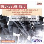 George Antheil: a Jazz Symphony, Piano Concerto 1