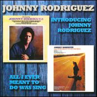 Introducing/All I Ever Meant To Do Was Sing - Johnny Rodriguez
