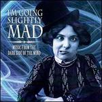 I'm Going Slightly Mad: Music from the Dark Side of the Mind