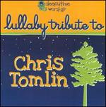 Lullaby Tribute To Chris Tomlin
