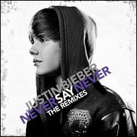 Never Say Never: The Remixes - Justin Bieber