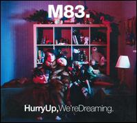 Hurry Up, We're Dreaming - M83