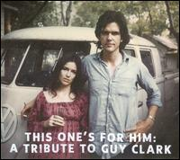 This One's for Him: A Tribute to Guy Clark - Various Artists