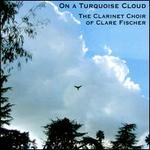 On a Turquoise Cloud: The Clarinet Choir of Clare Fischer