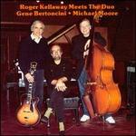 Roger Kellaway Meets The Duo: Gene Bertoncini and Michael Moore