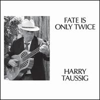 Fate Is Only Twice - Harry Taussig