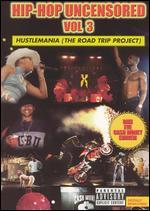 Hip-Hop Uncensored, Vol. 3: Hustlemania (The Road Trip Project)