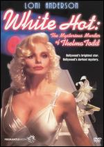 White Hot: The Mysterious Murder of Thelma Todd - Paul Wendkos