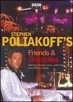Friends and Crocodiles - Stephen Poliakoff