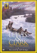 National Geographic: Lewis & Clark - Great Journey West
