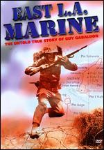 East L.A. Marine: The Untold True Story of Guy Gabaldon - Steven Jay Rubin