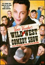 Vince Vaughn's Wild West Comedy Show: 30 Days and 30 Nights - Hollywood to the Heartland - Ari Sandel