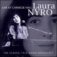 Live at Carnegie Hall: The Classic 1976 Radio Broadcast - Laura Nyro
