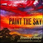 Paint the Sky: Pianist Bradley Joseph-Original Piano Instrumentals With a Cinematic Feel