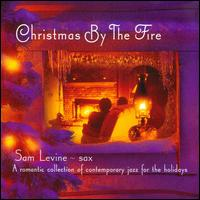 Christmas By the Fire: A Romantic Collection of Contemporary Jazz for the Holidays - Sam Levine