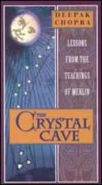 Deepak Chopra: The Crystal Cave - Lessons from the Teachings of Merlin