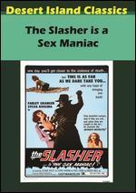 Slasher is a Sex Maniac