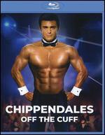 Chippendale's: Off the Cuff [Blu-Ray]