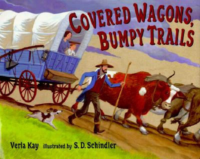 Covered Wagons, Bumpy Trails - Kay, Verla, and Kochan, Susan (Editor), and Schindler, S D (Illustrator)