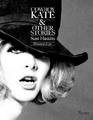 Cowboy Kate & Other Stories: Director's Cut - Haskins, Sam (Photographer), and Garner, Philippe (Foreword by), and Hall, Norman (Introduction by)