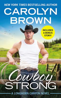 Cowboy Strong: Includes a Bonus Novella - Brown, Carolyn