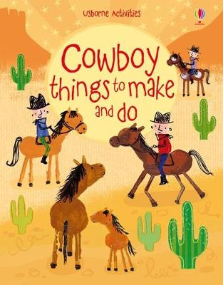Cowboy Things to Make and Do - Bone, Emily