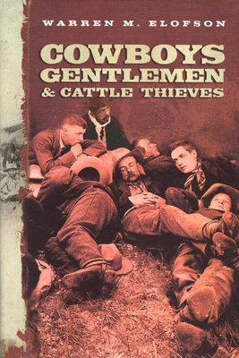 Cowboys Gentlemen & Cattle Thieves: Ranching on the Western Frontier - Elofson, Warren M