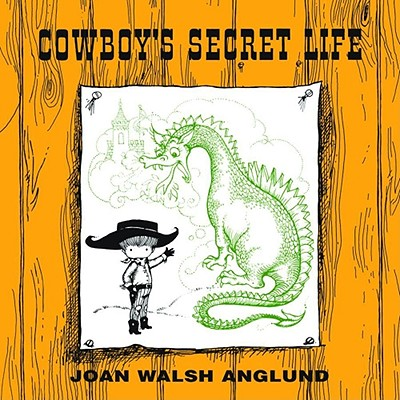 Cowboy's Secret Life - Anglund, Joan Walsh, and Walsh Anglund, Joan