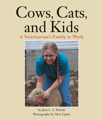 Cows, Cats, and Kids: A Veterinarian's Family at Work - Patrick, Jean, and Upitis, Alvis (Photographer)