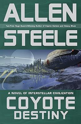 Coyote Destiny: A Novel of Interstellar Civilization - Steele, Allen M