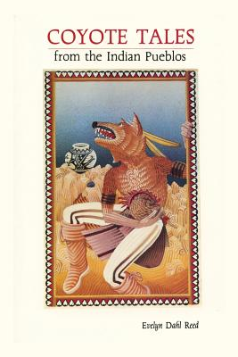 Coyote Tales from the Indian Pueblos - Reed, Evelyn Dahl