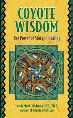 Coyote Wisdom: The Power of Story in Healing - Mehl-Madrona, Lewis