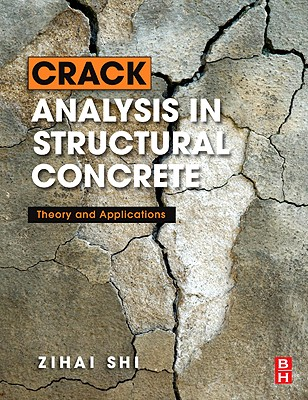 Crack Analysis in Structural Concrete: Theory and Applications - Shi, Zihai