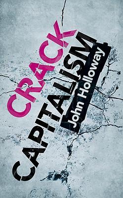 Crack Capitalism - Holloway, John