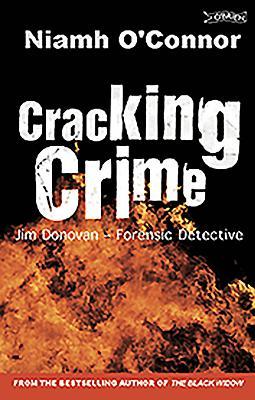 Cracking Crime: Jim Donovan - Forensic Detective - O'Connor, Niamh, and Donovan, Jim