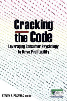 Cracking the Code: Leveraging Consumer Psychology to Drive Profitability: Leveraging Consumer Psychology to Drive Profitability - Posavac, Steven S