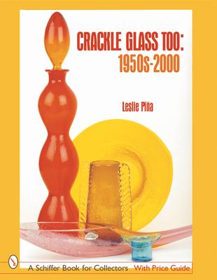 Crackle Glass Too: 1950s-2000 - Piina, Leslie A