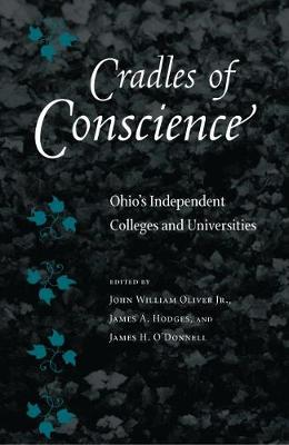Cradles of Conscience: Ohio's Independent Colleges and Universities - Oliver, John William, Jr. (Editor), and Hodges, James A (Editor), and O'Donnell, James H (Editor)