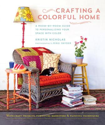Crafting a Colorful Home: A Room-By-Room Guide to Personalizing Your Space with Color - Nicholas, Kristin