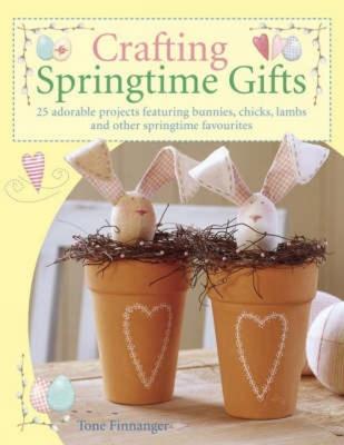 Crafting Springtime Gifts - Finnanger, Tone