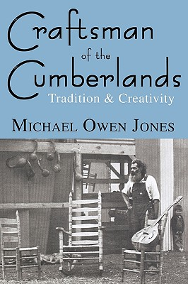 Craftsman of the Cumberlands: Tradition & Creativity - Jones, Michael Owen