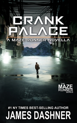 Crank Palace: A Maze Runner Novella - Dashner, James