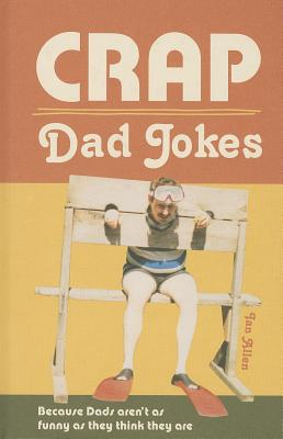 Crap Dad Jokes: Because Dads aren't as funny as they think they are - Allen, Ian